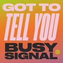 Busy Signal: Got To Tell You