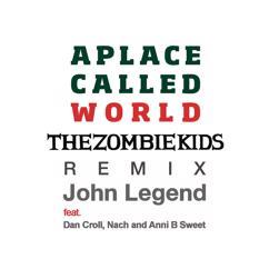 John Legend feat. Dan Croll, Nach, and Anni B Sweet: A Place Called World (The Zombie Kids Remix)