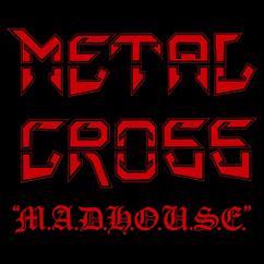 Metal Cross: M.A.D.H.O.U.S.E