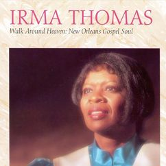 Irma Thomas: Walk Around Heaven: New Orleans Gospel Soul