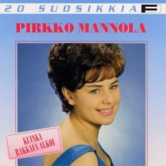 Pirkko Mannola: 20 Suosikkia / Kuinka rakkaus alkoi