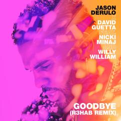 Jason Derulo x David Guetta: Goodbye (feat. Nicki Minaj & Willy William) (R3HAB Remix)