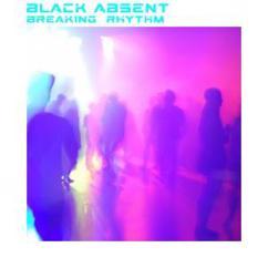 Black Absent: Breaking Rhythm