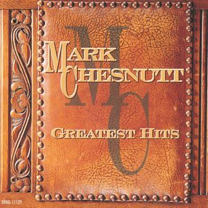 Mark Chesnutt: Greatest Hits:  Mark Chesnutt
