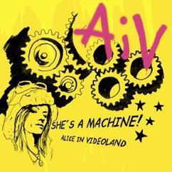 Alice In Videoland: She's a Machine