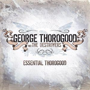 George Thorogood: Essential Thorogood