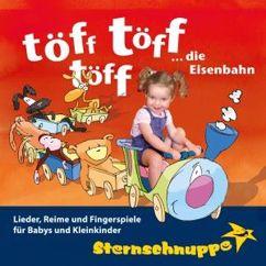 Sternschnuppe: Töff töff töff ... Die Eisenbahn: Lieder, Reime und Fingerspiele für Babys und Kleinkinder