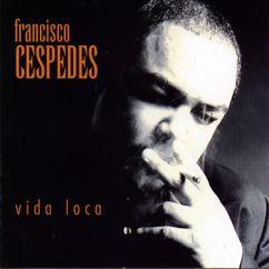 Francisco Cespedes: Tú Por Qué