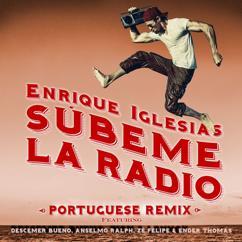 Enrique Iglesias feat. Descemer Bueno, Anselmo Ralph, Zé Felipe & Ender Thomas: SUBEME LA RADIO PORTUGUESE REMIX