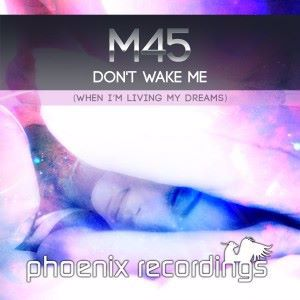 M45: Don't Wake Me (When I'm Living My Dreams)