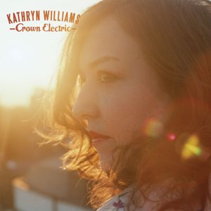 Kathryn Williams: Crown Electric (Deluxe Edition)