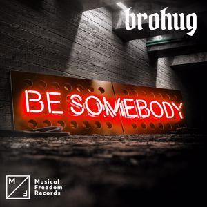 BROHUG: Be Somebody