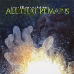 All That Remains: Behind Silence & Solitude