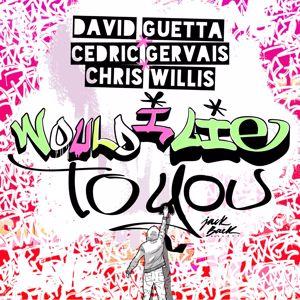 David Guetta & Cedric Gervais & Chris Willis: Would I Lie To You