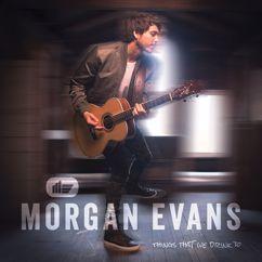 Morgan Evans: Things That We Drink To