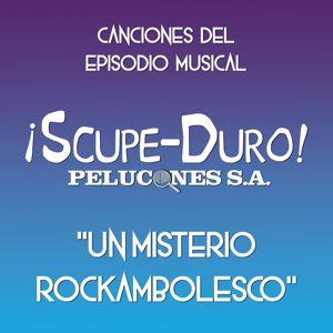 Chikili Tubbie: ¡Scupe-Duro! Pelucones S.A. - Un misterio rockambolesco(Canciones del episodio musical)