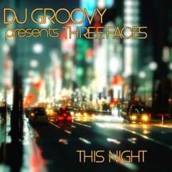 Three Faces Presents DJ Groovy: This Night