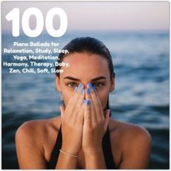Various Artists: 100 Piano Ballads for Relaxation, Study, Sleep, Yoga, Meditation, Harmony, Therapy, Baby, Zen, Chill, Soft, Slow