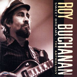 Roy Buchanan: Sweet Dreams: The Anthology