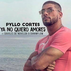Pyllo Cortes: Ya no Quiero Amores