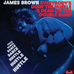 James Brown: Everybody's Doin' The Hustle & Dead On The Double Bump