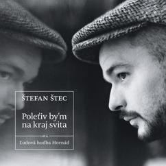 Štefan Štec: Poleťiv by'm na kraj svita