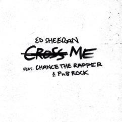 Ed Sheeran: Cross Me (feat. Chance the Rapper & PnB Rock)