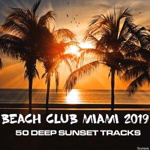 Various Artists: Beach Club Miami 2019: 50 Deep Sunset Tracks