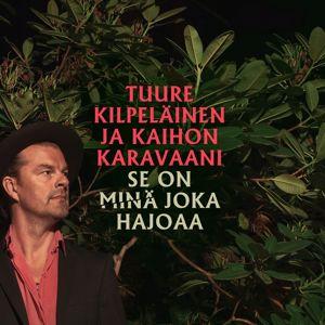 Tuure Kilpeläinen ja Kaihon Karavaani: Se on minä joka hajoaa
