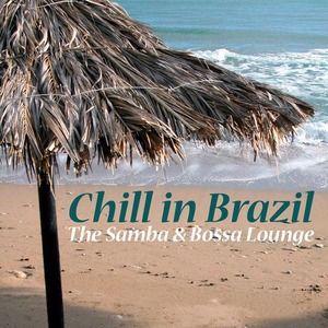 Brazilian Lounge Project: Chill In Brazil - The Samba & Bossa Lounge