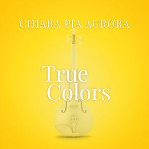 """Chiara Pia Aurora: True Colors (From """"La Compagnia Del Cigno"""")"""