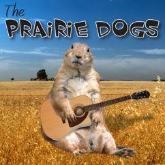 The Prairie Dogs: The Prairie Dogs