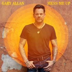 Gary Allan: Mess Me Up