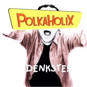 Polkaholix: Denkste!