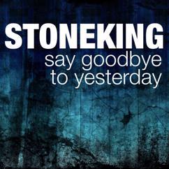 StoneKing: Say Goodbye to Yesterday