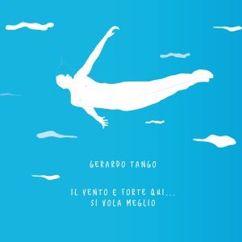 Gerardo Tango: Il vento è forte qui... Si vola meglio