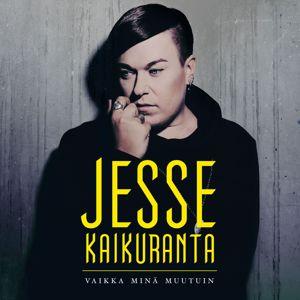 Jesse Kaikuranta: Vaikka minä muutuin