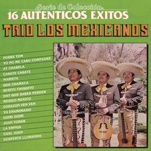 Trio Los Mexicanos: Serie de Colección 16 Auténticos Éxitos - Trío los Mexicanos