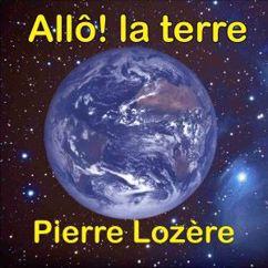 Pierre Lozère: Allô! la terre