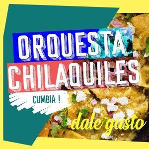Orquesta Chilaquiles: Dale Gusto