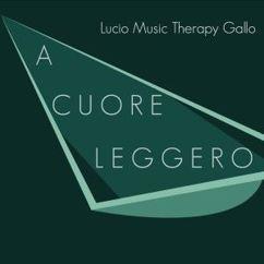 Lucio Music Therapy Gallo: A cuore leggero