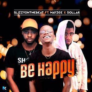 SlizzyOnTheBeat feat. Mayzee & Dollar: Be Happy