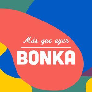 Bonka: Más Que Ayer
