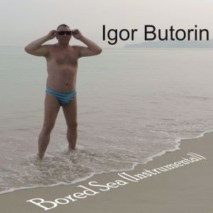 Igor Butorin: Bored Sea