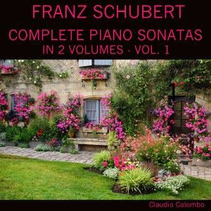 Claudio Colombo: Schubert: Complete Piano Sonatas In Two Volumes, Vol. 1