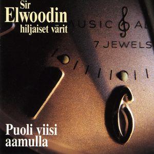 Sir Elwoodin Hiljaiset Värit: Puoli Viisi Aamulla