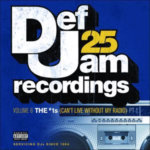 Various Artists: Def Jam 25, Vol. 6: THE # 1's (Can't Live Without My Radio) Pt. 1 (Explicit Version)