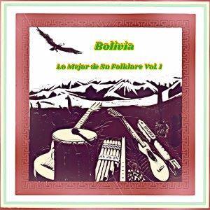 Various Artists: Bolivia, Lo Mejor de Su Folklore, Vol. 1