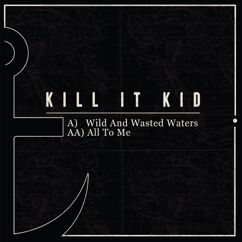 Kill It Kid: Wild And Wasted Waters