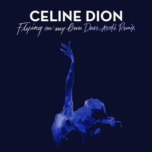 Céline Dion: Flying On My Own (Dave Audé Remix)